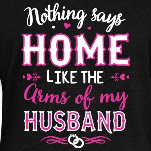 Home Like The Arms Of My Husband T Shirt - Women's Wideneck Sweatshirt