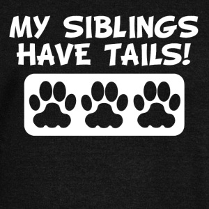 My Siblings Have Tails - Women's Wideneck Sweatshirt