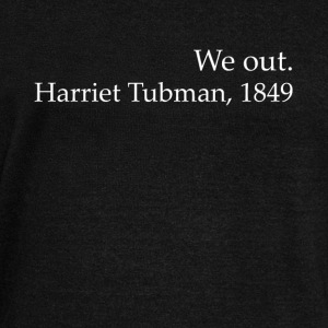 We Out Harriet Tubman Black History - Women's Wideneck Sweatshirt