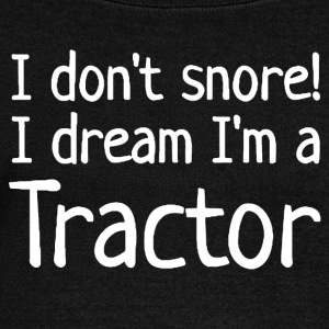 I DON'T SNORE I DREAM I'M A TRACTOR SHIRT - Women's Wideneck Sweatshirt