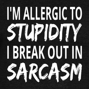 I'm Allergic To Stupidity I Break Out In Sarcasm - Women's Wideneck Sweatshirt