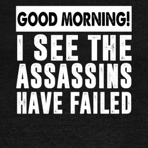 Good morning I see the assassins have failed - Women's Wideneck Sweatshirt