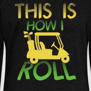 This is how I roll - Women's Wideneck Sweatshirt