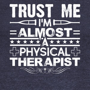Trust Me I'm Almost A Physical Therapist Shirt - Women's Wideneck Sweatshirt