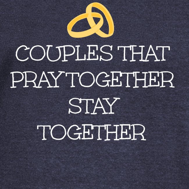 COUPLES THAT PRAY TOGETHER STAY TOGETHER