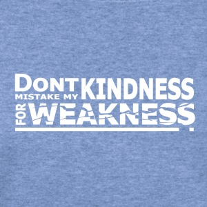 Don't Mistake My Kindness For Weakness - Women's Wideneck Sweatshirt