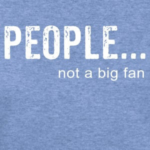People Not A Big Fan - Women's Wideneck Sweatshirt