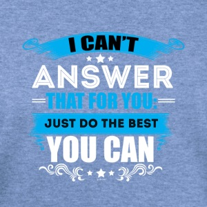 I Can't Answer That For You Just Do The Best - Women's Wideneck Sweatshirt