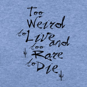 too weird to live too rare to die - Women's Wideneck Sweatshirt