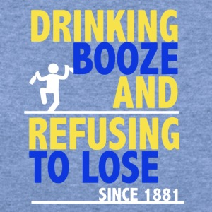 Drinking Booze And Refusing To Lose Shirt - Women's Wideneck Sweatshirt