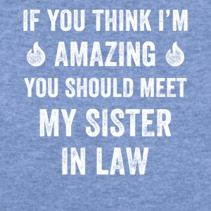 If you think i'm amazing you should meet my sister - Women's Wideneck Sweatshirt