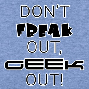 Don't Freak out, geek out! - Women's Wideneck Sweatshirt