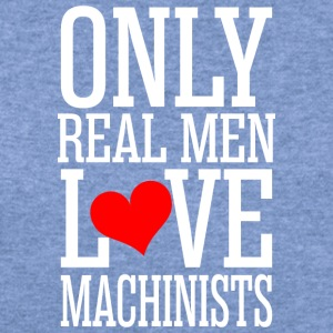 Only Real Men Love Machinists - Women's Wideneck Sweatshirt