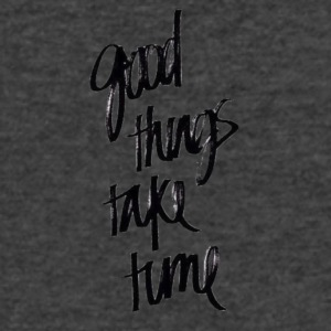 good things take time - Men's V-Neck T-Shirt by Canvas