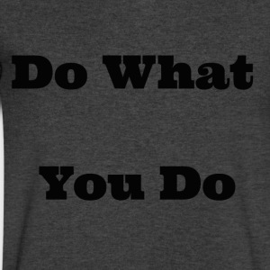 do what you do - Men's V-Neck T-Shirt by Canvas
