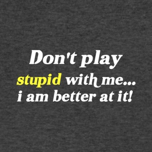 Don't Play Stupid With Me - Men's V-Neck T-Shirt by Canvas