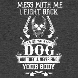Mess with my dog and they'll never find your body - Men's V-Neck T-Shirt by Canvas