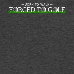 Born to Walk Forced to Golf - Men's V-Neck T-Shirt by Canvas
