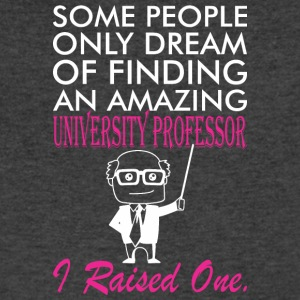 Some People Dream University Professor Raised One - Men's V-Neck T-Shirt by Canvas