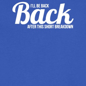 I ll be back after this short breakdown - Men's V-Neck T-Shirt by Canvas