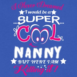 I Would Be A Super Cool Nanny T Shirt - Men's V-Neck T-Shirt by Canvas