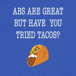 Abs Are Great But Have You Tried Tacos Tee Shirt - Men's V-Neck T-Shirt by Canvas