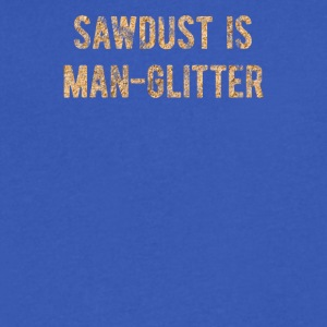Sawdust Is Man Glitter - Men's V-Neck T-Shirt by Canvas