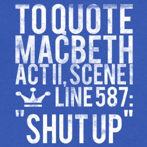 MACBETH TEACHER SHUT UP FUNNY QUOTE - Men's V-Neck T-Shirt by Canvas