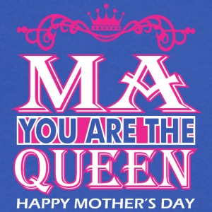 Ma You Are The Queen Happy Mothers Day - Men's V-Neck T-Shirt by Canvas