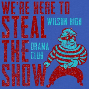We re Here To Steal The Show Wilson High Drama Clu - Men's V-Neck T-Shirt by Canvas
