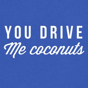 You Drive me Coconuts - Men's V-Neck T-Shirt by Canvas