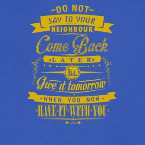 Do not say to your neighbour come back later - Men's V-Neck T-Shirt by Canvas