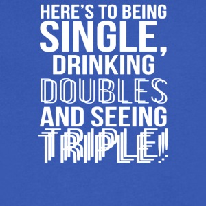 Being Single Drinking Doubles Seeing Triple - Men's V-Neck T-Shirt by Canvas