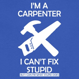 Carpenter Cant Fix Stupid - Men's V-Neck T-Shirt by Canvas