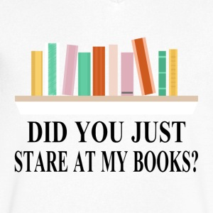 Did You Just Stare At My Books? - Men's V-Neck T-Shirt by Canvas
