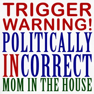 Trigger Warning, Politically Incorrect Mom - Men's V-Neck T-Shirt by Canvas