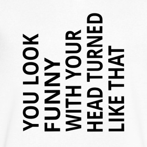 You Look Funny With Your Head Turned Like That - Men's V-Neck T-Shirt by Canvas
