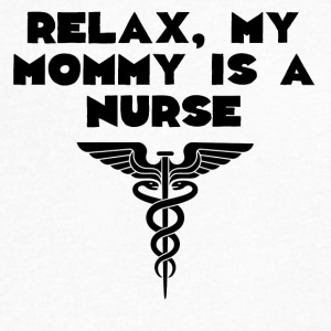 Relax My Mommy Is A Nurse - Men's V-Neck T-Shirt by Canvas