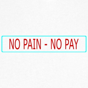 no pain - no pay - Men's V-Neck T-Shirt by Canvas