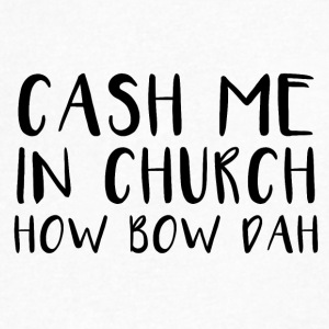 cash me in church how bow dah - Men's V-Neck T-Shirt by Canvas
