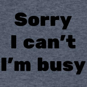 Sorry I can't...I'm Busy - Men's V-Neck T-Shirt by Canvas