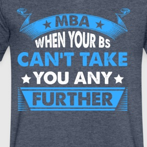 Master's Degree: MBA - When Your BS Can't Take You - Men's V-Neck T-Shirt by Canvas