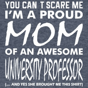 You Cant Scare Me Proud Mom University Professor - Men's V-Neck T-Shirt by Canvas