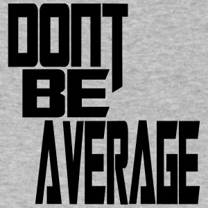 Don`t Be Average - Men's V-Neck T-Shirt by Canvas