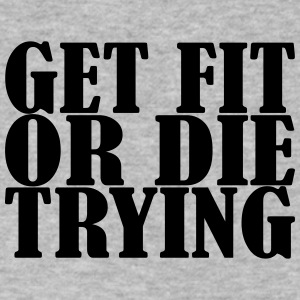 Get Fit Or Die Tryin - Men's V-Neck T-Shirt by Canvas