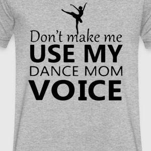 Dont Make me use my dance mom voice - Men's V-Neck T-Shirt by Canvas
