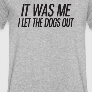 It Was Me I Let The Dogs Out - Men's V-Neck T-Shirt by Canvas