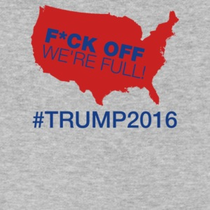 Fuck Off We re Full Trump 2016 - Men's V-Neck T-Shirt by Canvas
