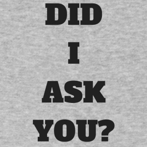 DID I ASK YOU - Men's V-Neck T-Shirt by Canvas