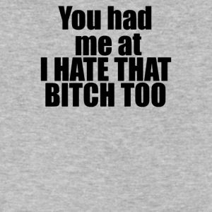 You had me at I HATE THAT BITCH TOO - Men's V-Neck T-Shirt by Canvas